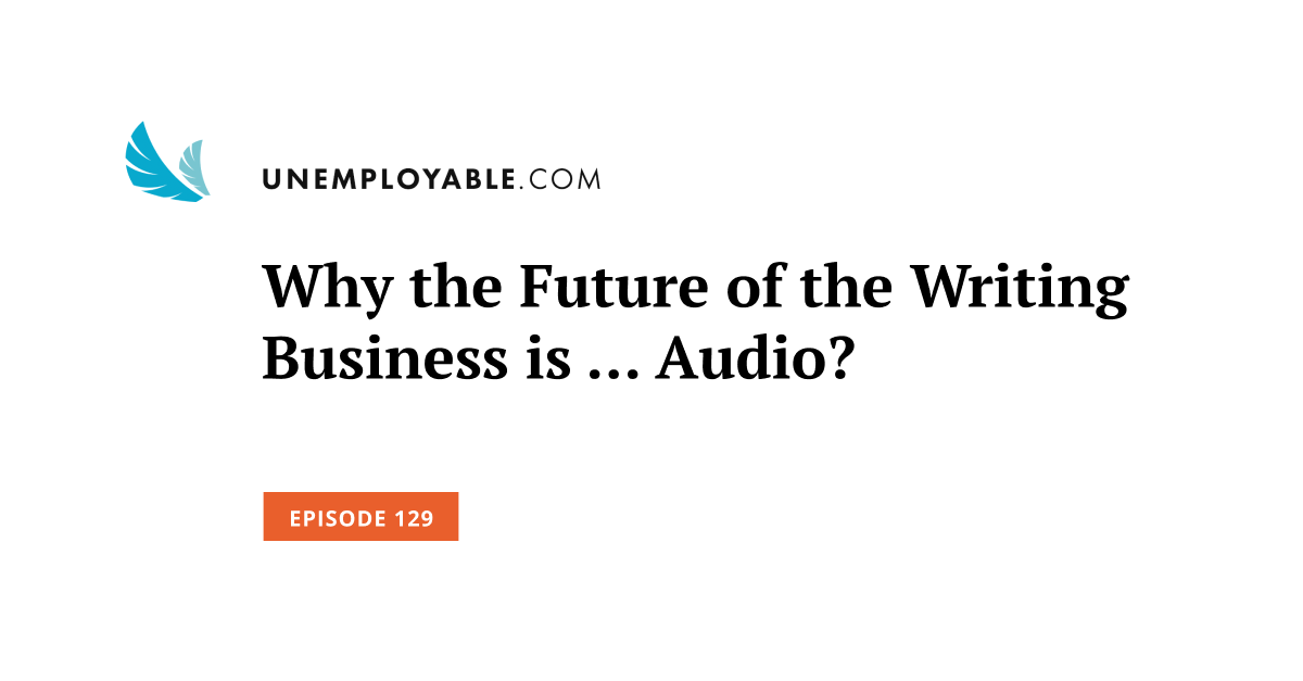 Why the Future of the Writing Business is … Audio?
