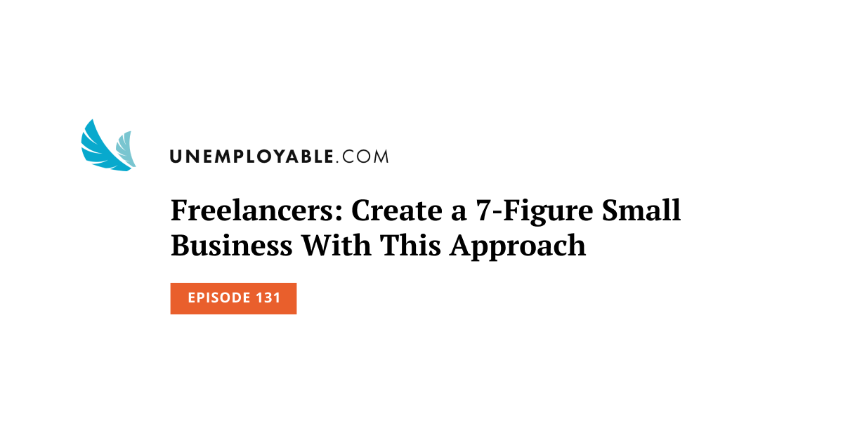Freelancers: Create a 7-Figure Small Business With This Approach
