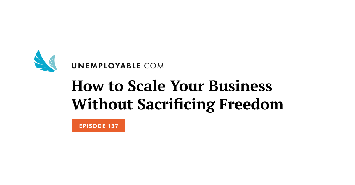 How to Scale Your Business Without Sacrificing Freedom
