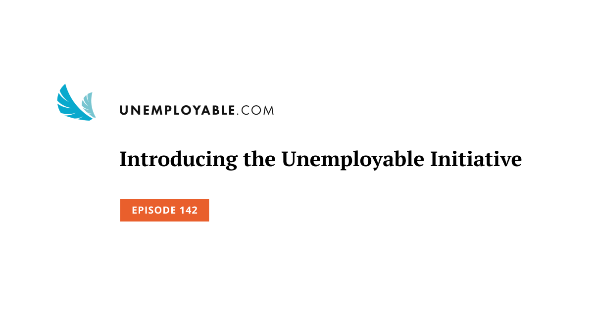 Introducing the Unemployable Initiative