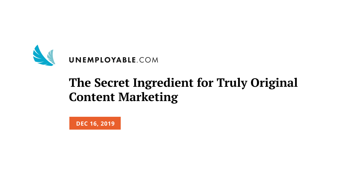 The Secret Ingredient for Truly Original Content Marketing