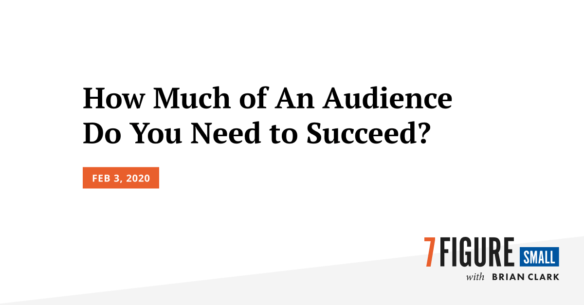 How Much of An Audience Do You Need to Succeed?