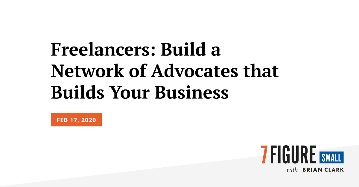 Freelancers: Build a Network of Advocates that Builds Your Business