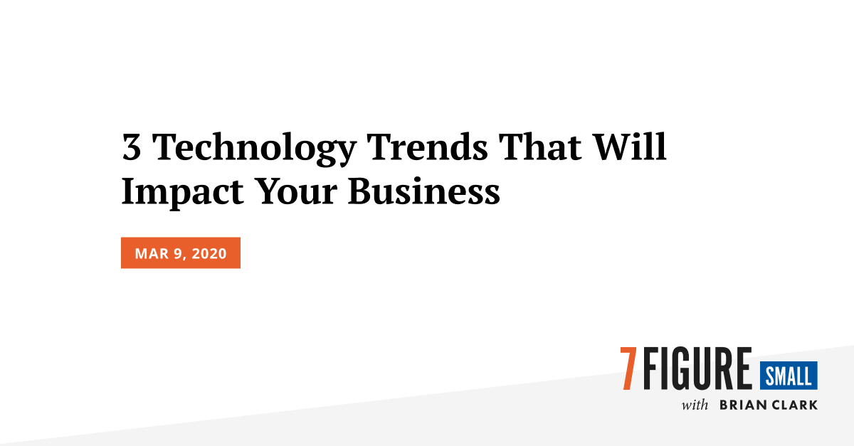 3 Technology Trends That Will Impact Your Business