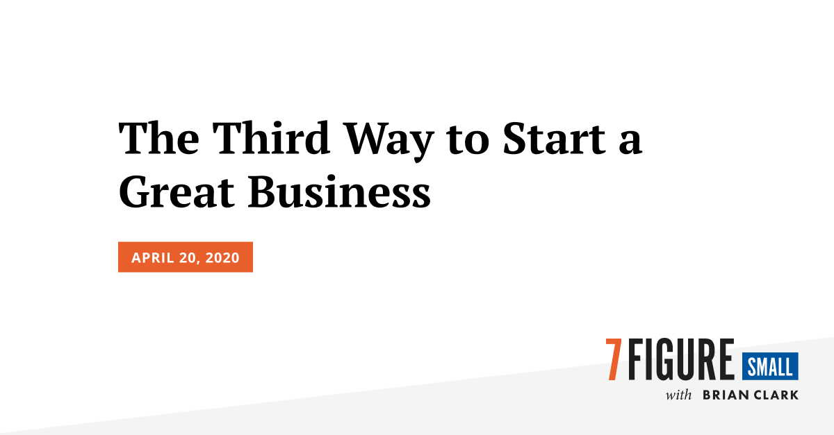 The Third Way to Start a Great Business